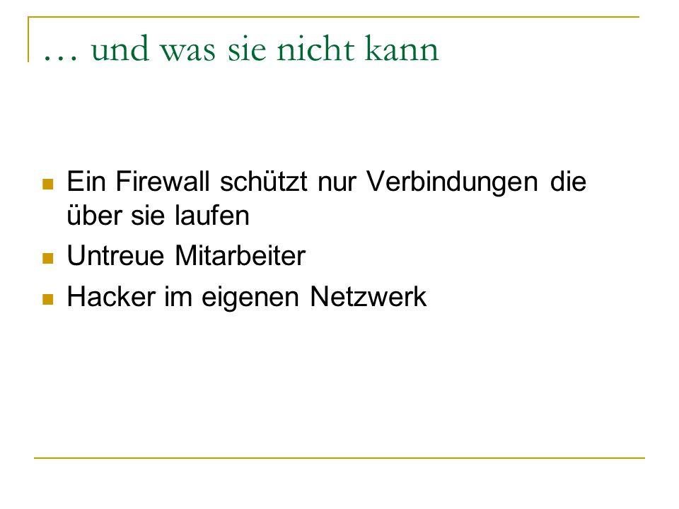 … und was sie nicht kann Ein Firewall schützt nur Verbindungen die über sie laufen. Untreue Mitarbeiter.