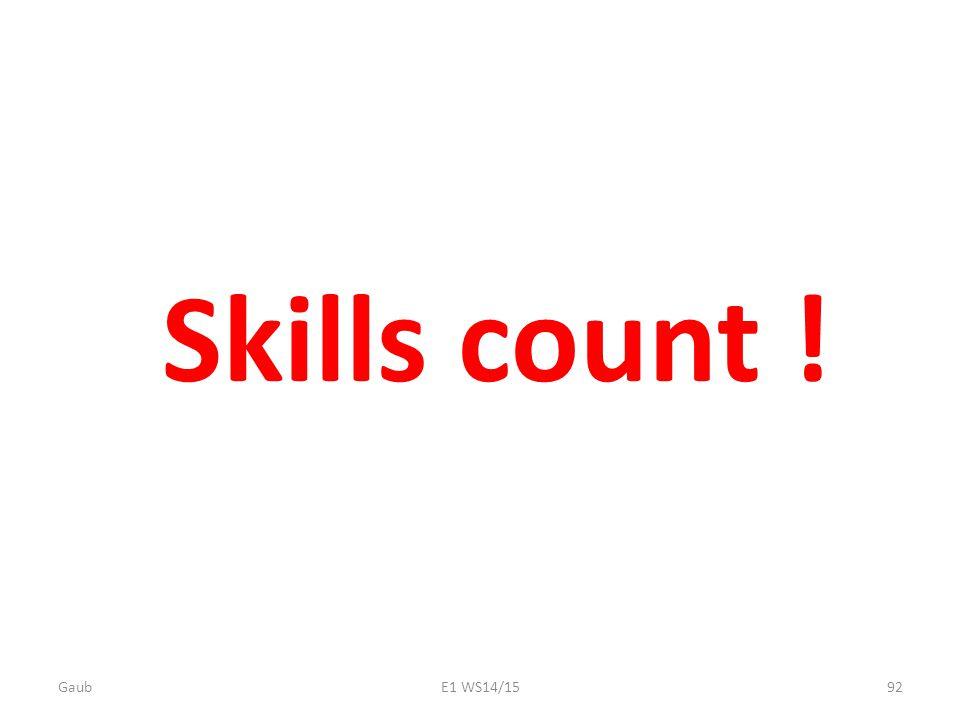 Skills count ! Gaub E1 WS14/15