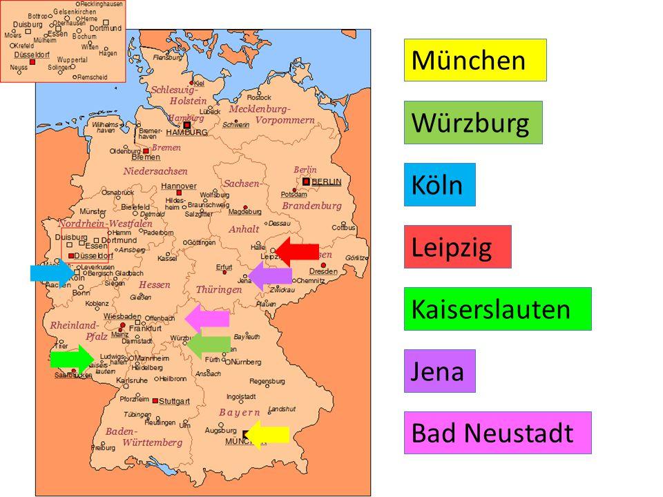 München Würzburg Köln Leipzig Kaiserslauten Jena Bad Neustadt
