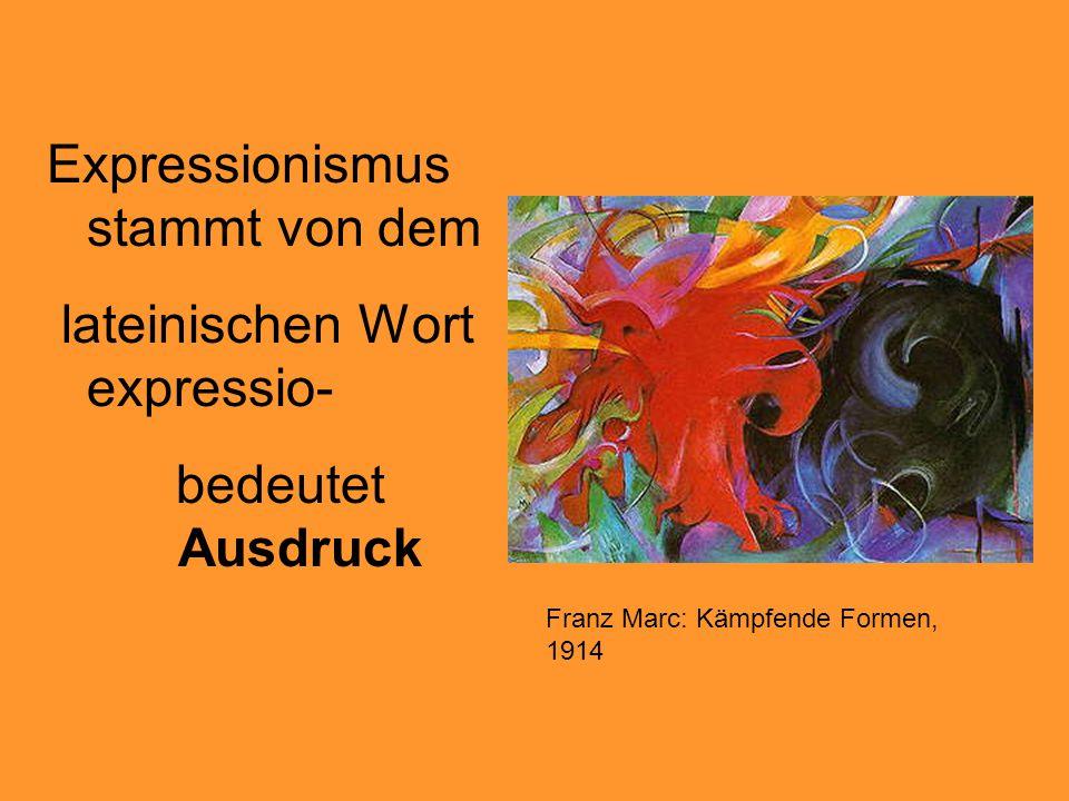 Expressionismus stammt von dem lateinischen Wort expressio-