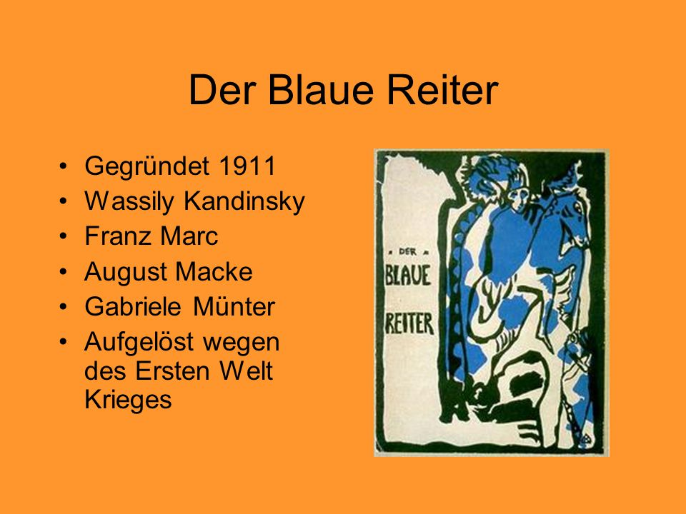 Der Blaue Reiter Gegründet 1911 Wassily Kandinsky Franz Marc