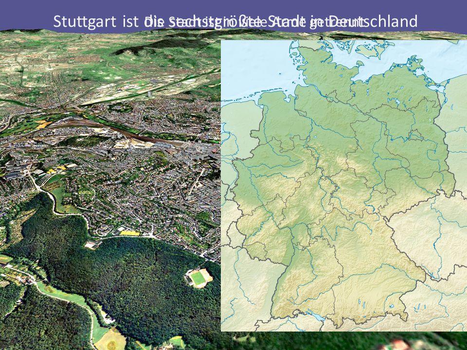 Stuttgart ist dis sechstgrößte Stadt in Deutschland