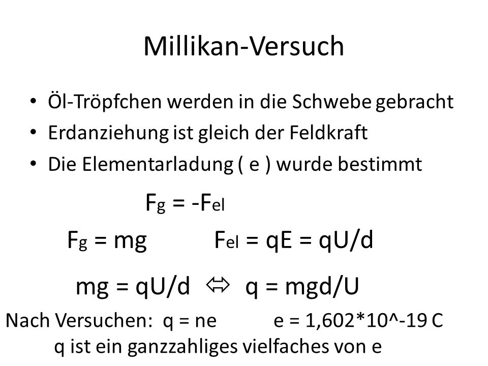 Millikan-Versuch Fg = -Fel Fg = mg Fel = qE = qU/d
