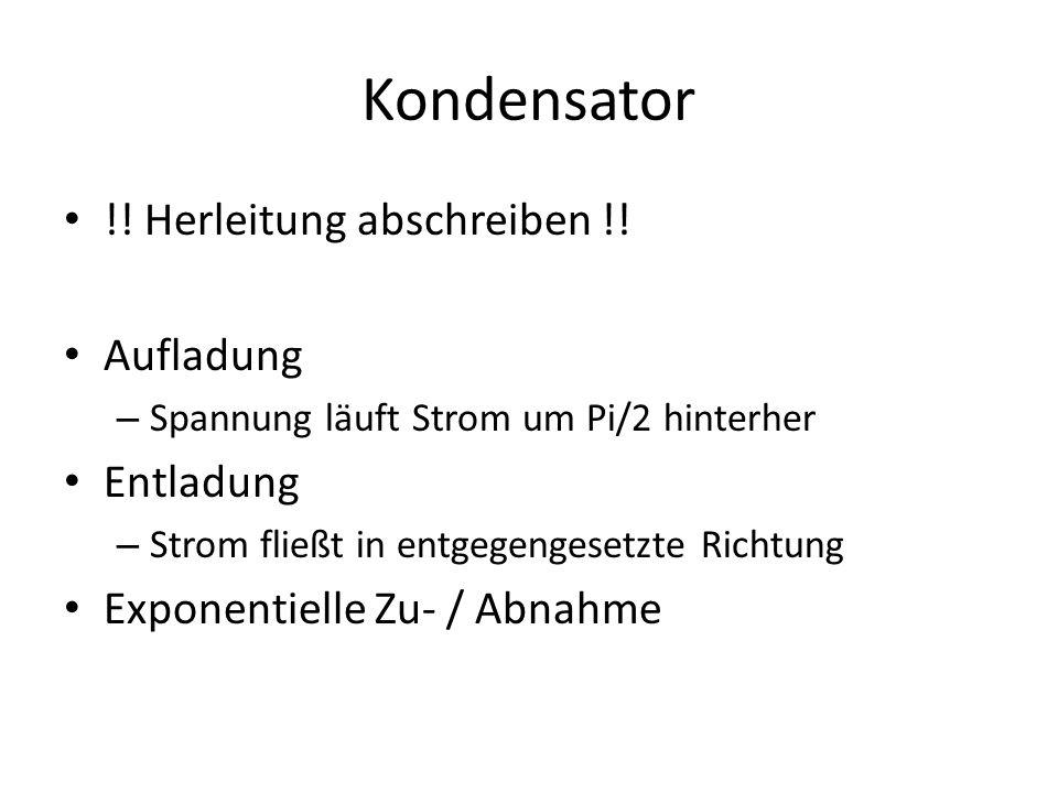 Kondensator !! Herleitung abschreiben !! Aufladung Entladung