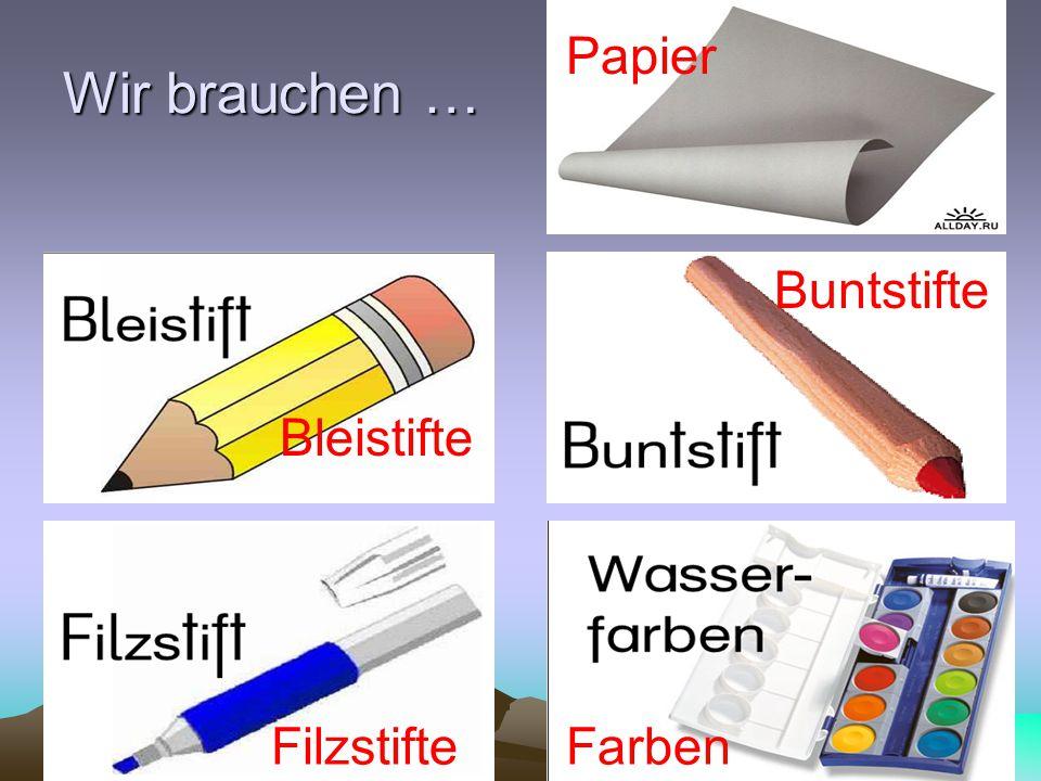 Papier Wir brauchen … Buntstifte Bleistifte Filzstifte Farben