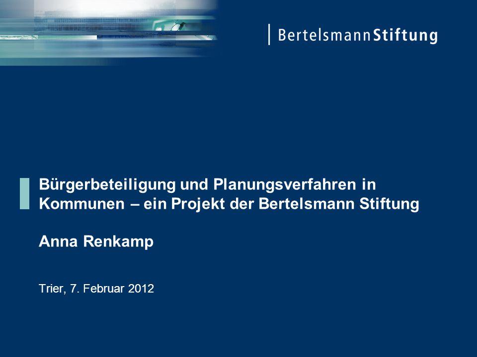 Bürgerbeteiligung und Planungsverfahren in Kommunen – ein Projekt der Bertelsmann Stiftung Anna Renkamp