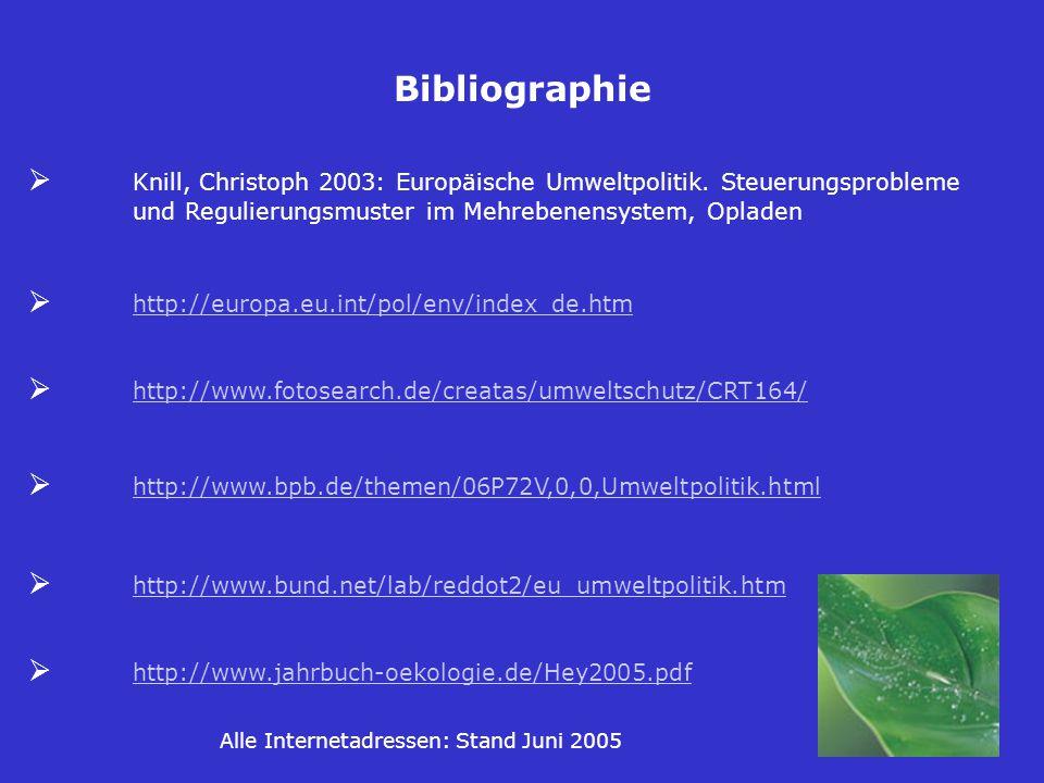 Bibliographie Ø Knill, Christoph 2003: Europäische Umweltpolitik. Steuerungsprobleme und Regulierungsmuster im Mehrebenensystem, Opladen.