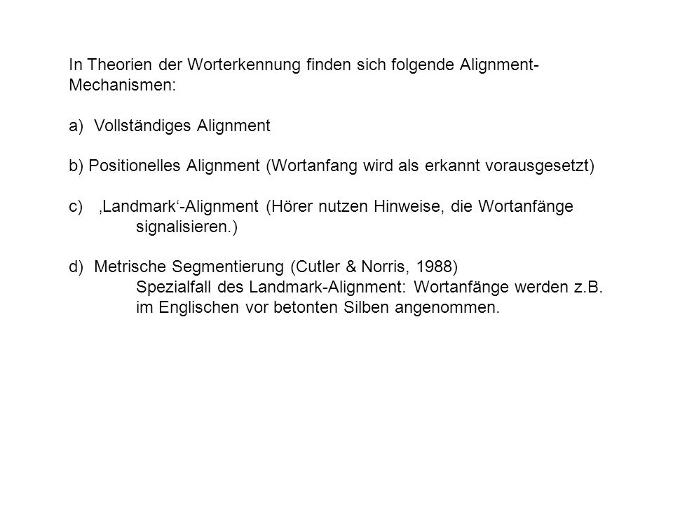 In Theorien der Worterkennung finden sich folgende Alignment-Mechanismen: