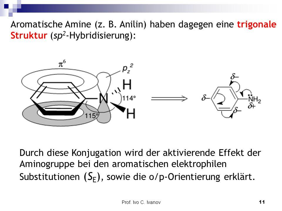 Aromatische Amine (z. B. Anilin) haben dagegen eine trigonale Struktur (sp2-Hybridisierung):