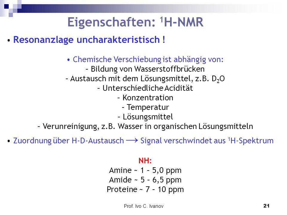 Eigenschaften: 1H-NMR • Resonanzlage uncharakteristisch !