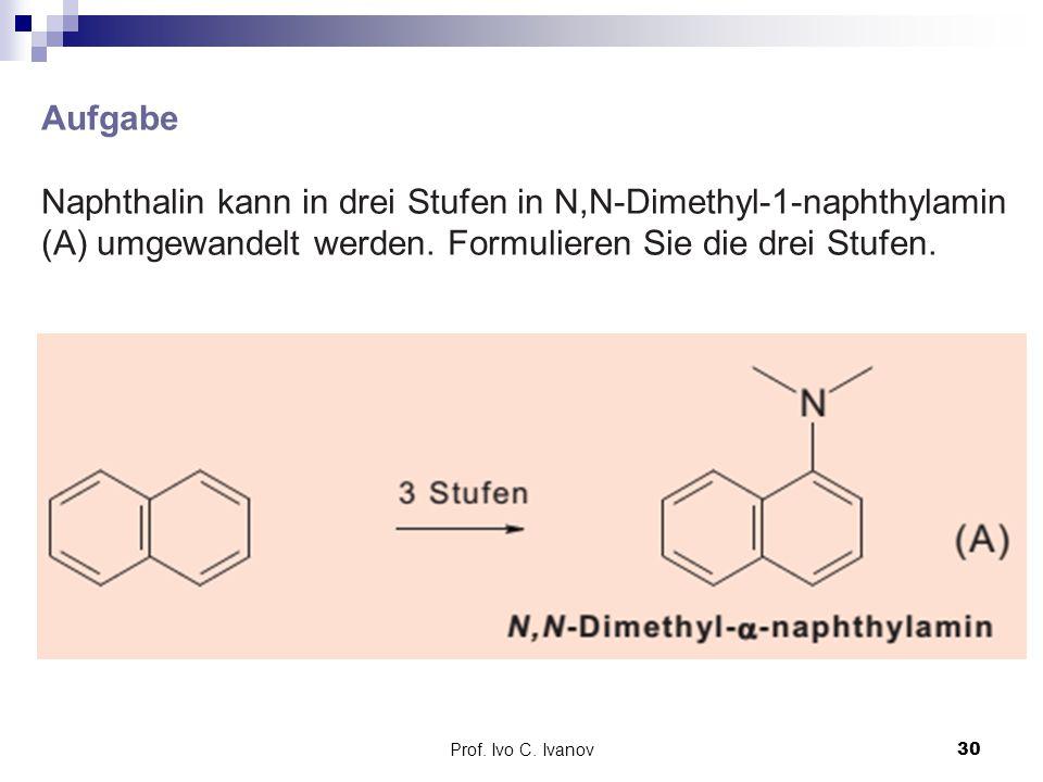 Aufgabe Naphthalin kann in drei Stufen in N,N-Dimethyl-1-naphthylamin (A) umgewandelt werden. Formulieren Sie die drei Stufen.