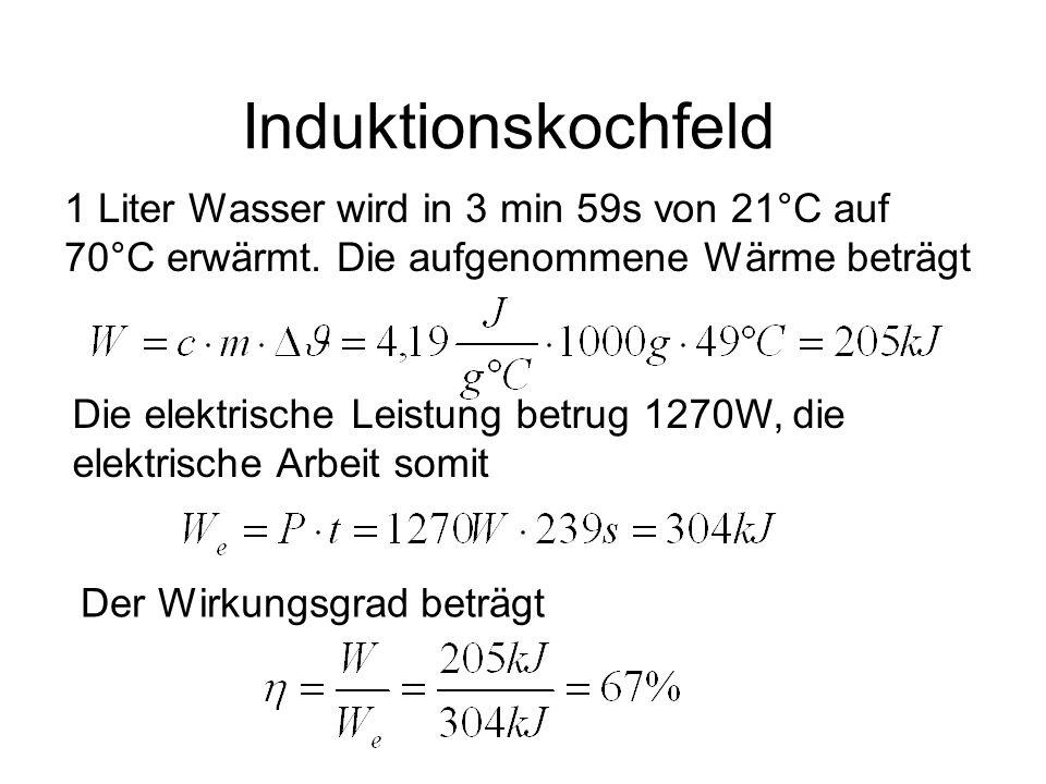 Induktionskochfeld 1 Liter Wasser wird in 3 min 59s von 21°C auf 70°C erwärmt. Die aufgenommene Wärme beträgt.