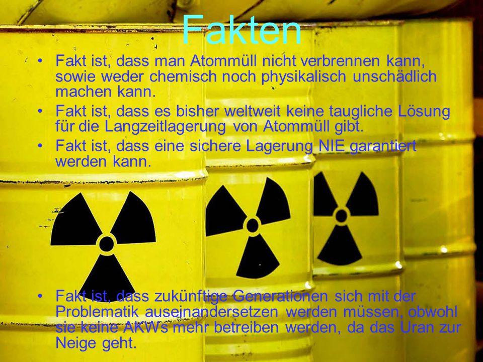 Fakten Fakt ist, dass man Atommüll nicht verbrennen kann, sowie weder chemisch noch physikalisch unschädlich machen kann.