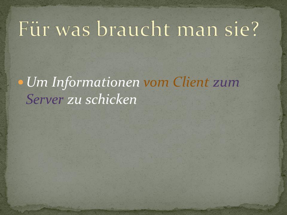 Für was braucht man sie Um Informationen vom Client zum Server zu schicken