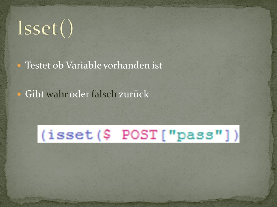 Isset() Testet ob Variable vorhanden ist Gibt wahr oder falsch zurück
