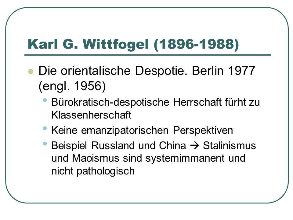 Karl G. Wittfogel (1896-1988) Die orientalische Despotie. Berlin 1977 (engl. 1956) Bürokratisch-despotische Herrschaft fürht zu Klassenherschaft.