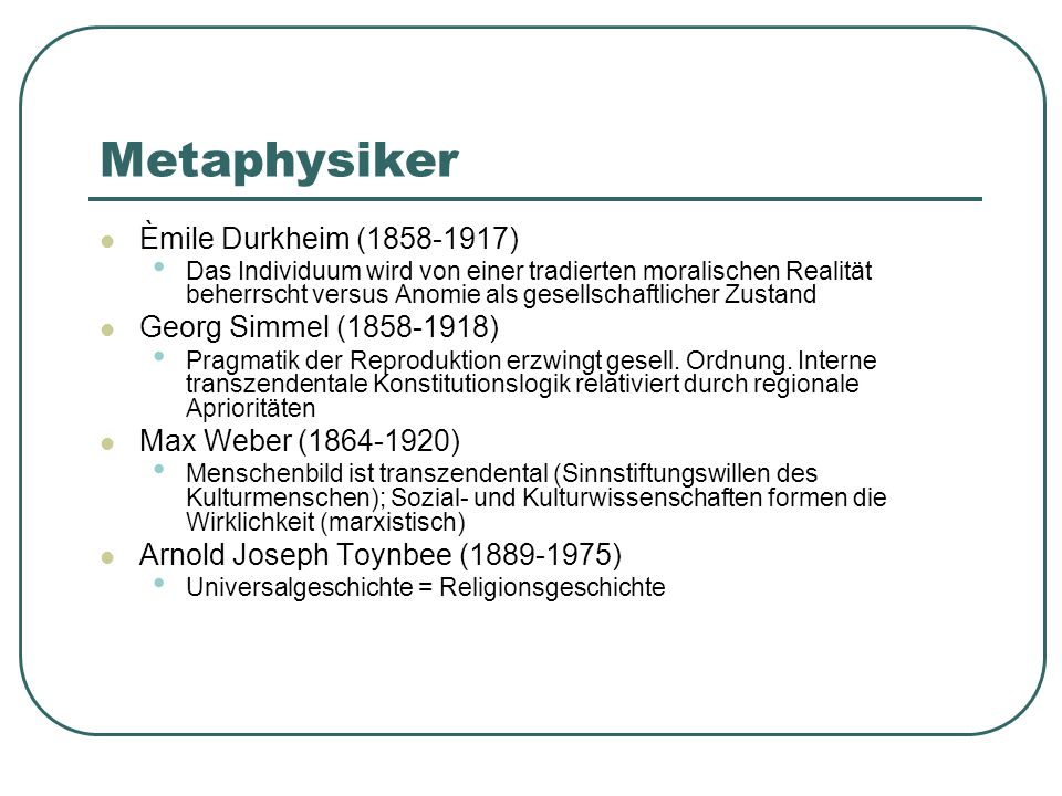 Metaphysiker Èmile Durkheim (1858-1917) Georg Simmel (1858-1918)