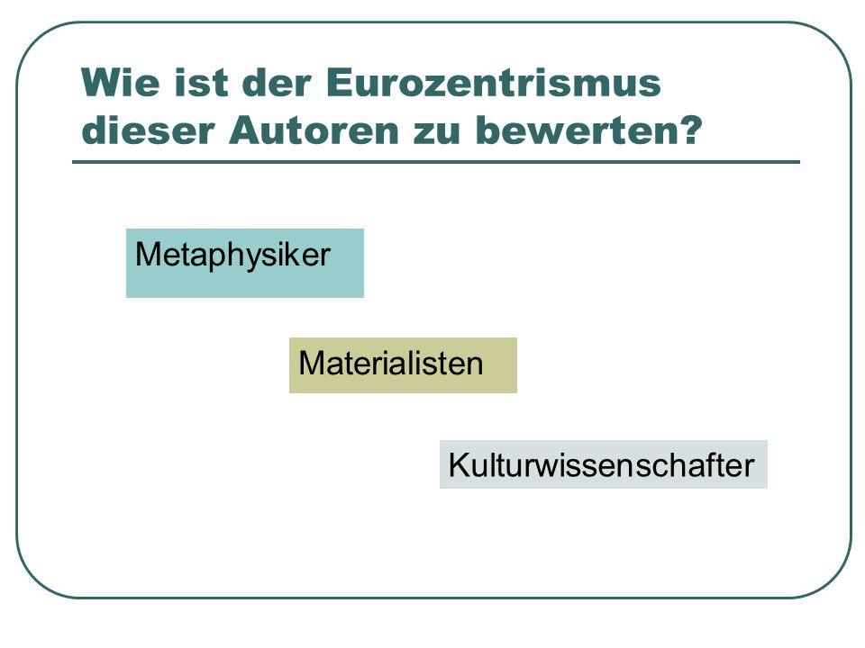 Wie ist der Eurozentrismus dieser Autoren zu bewerten