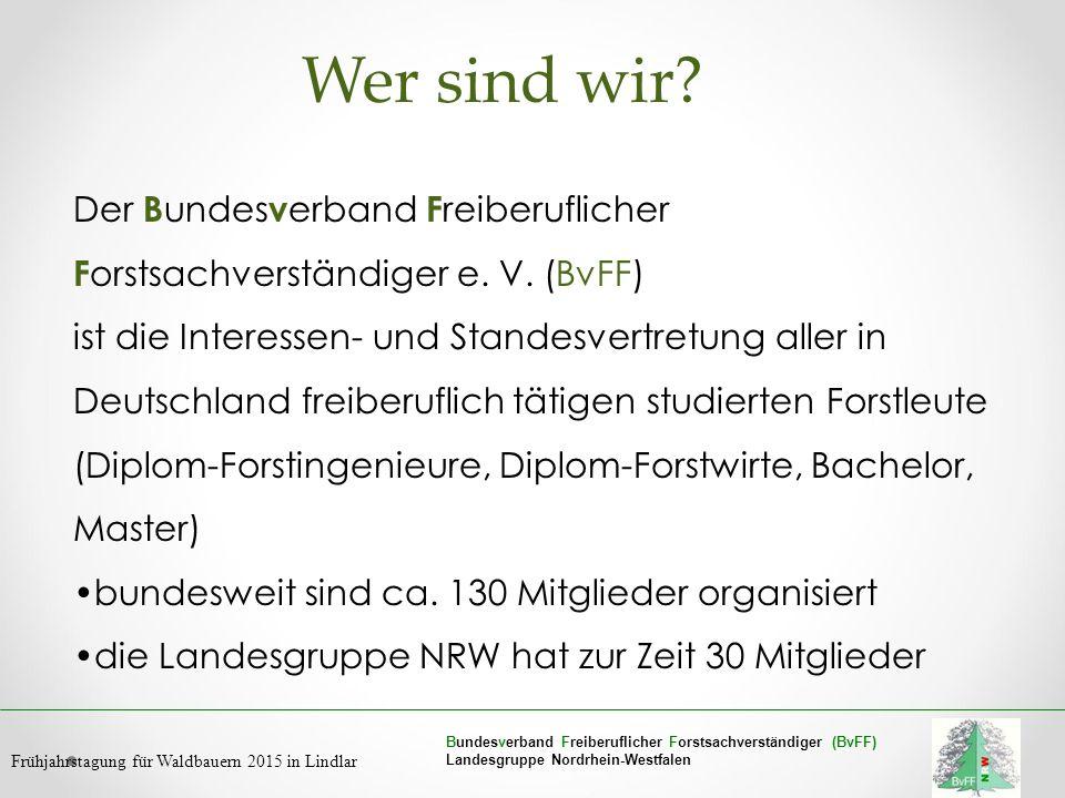 Wer sind wir Der Bundesverband Freiberuflicher Forstsachverständiger e. V. (BvFF)