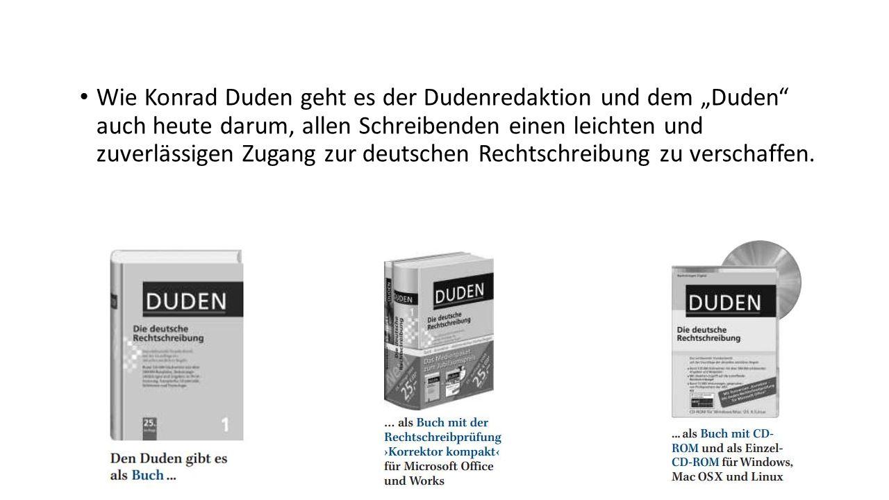 """Wie Konrad Duden geht es der Dudenredaktion und dem """"Duden auch heute darum, allen Schreibenden einen leichten und zuverlässigen Zugang zur deutschen Rechtschreibung zu verschaffen."""