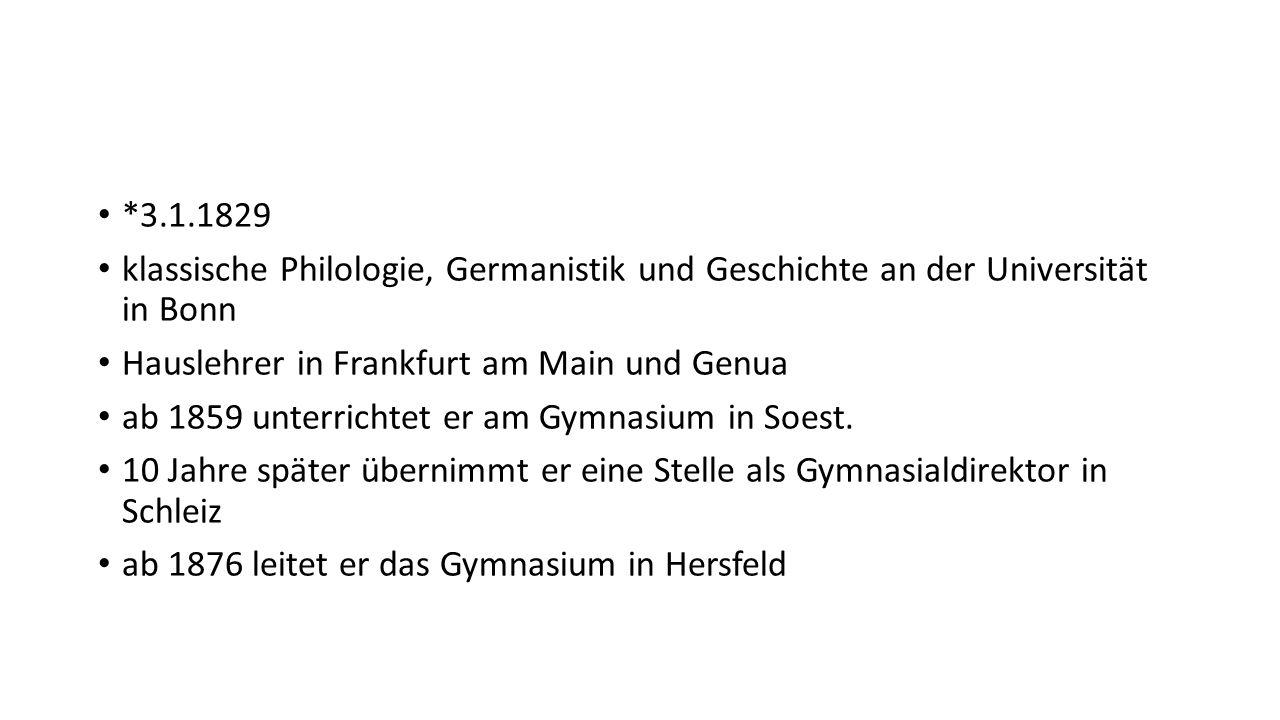 *3.1.1829 klassische Philologie, Germanistik und Geschichte an der Universität in Bonn. Hauslehrer in Frankfurt am Main und Genua.