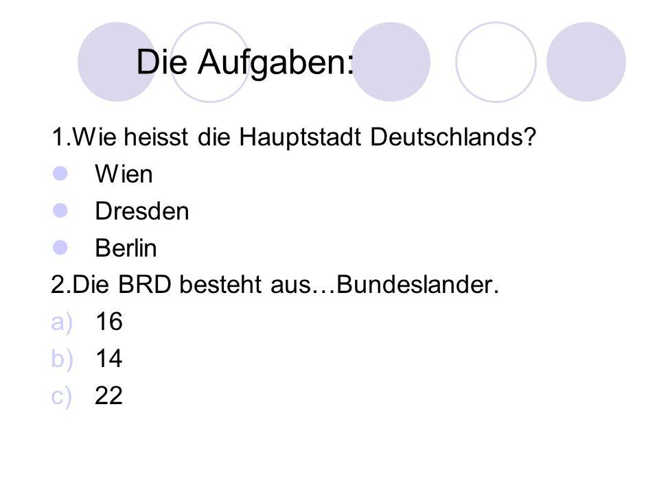 Die Aufgaben: 1.Wie heisst die Hauptstadt Deutschlands Wien Dresden
