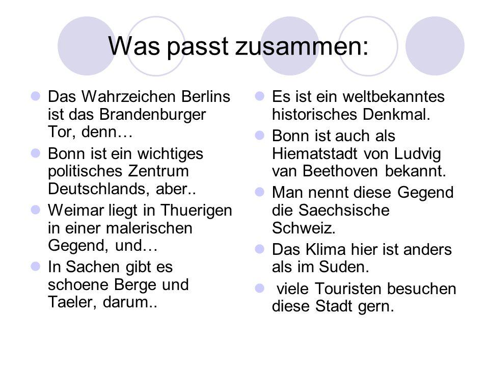 Was passt zusammen: Das Wahrzeichen Berlins ist das Brandenburger Tor, denn… Bonn ist ein wichtiges politisches Zentrum Deutschlands, aber..
