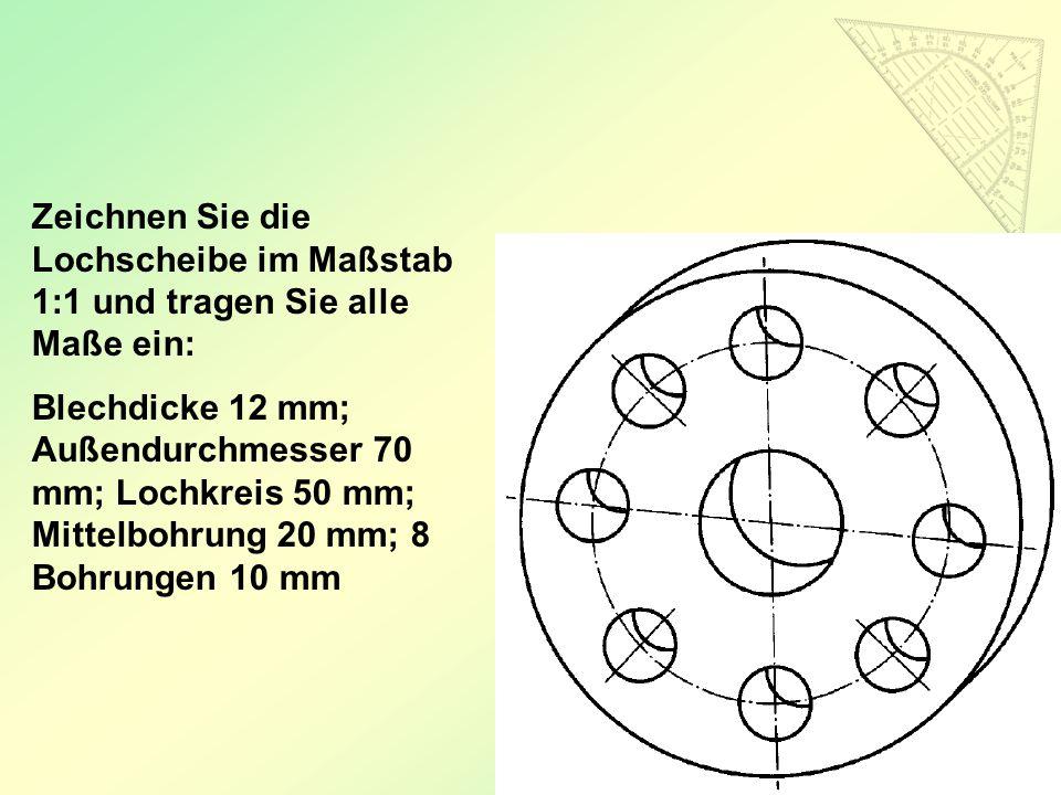 Zeichnen Sie die Lochscheibe im Maßstab 1:1 und tragen Sie alle Maße ein: