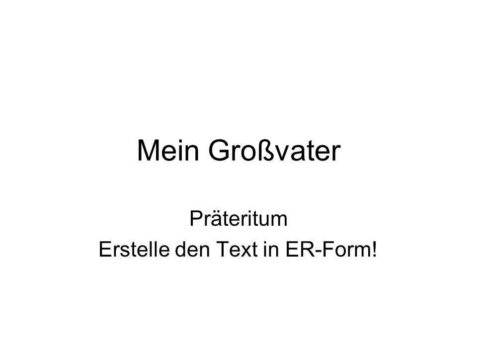 Präteritum Erstelle den Text in ER-Form!