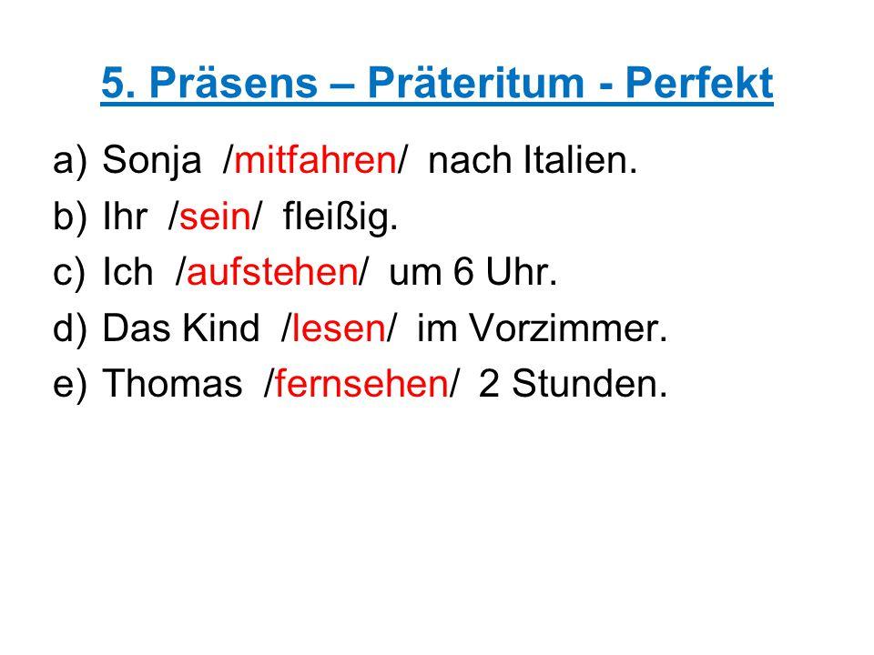 5. Präsens – Präteritum - Perfekt