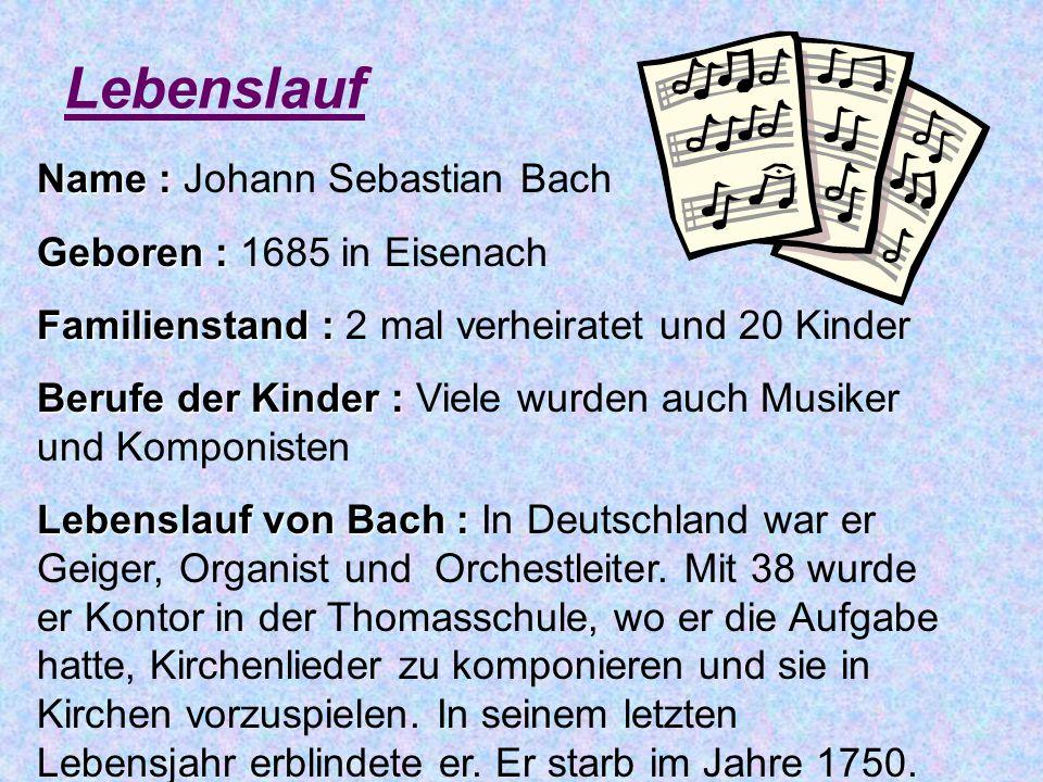 Lebenslauf Name : Johann Sebastian Bach Geboren : 1685 in Eisenach