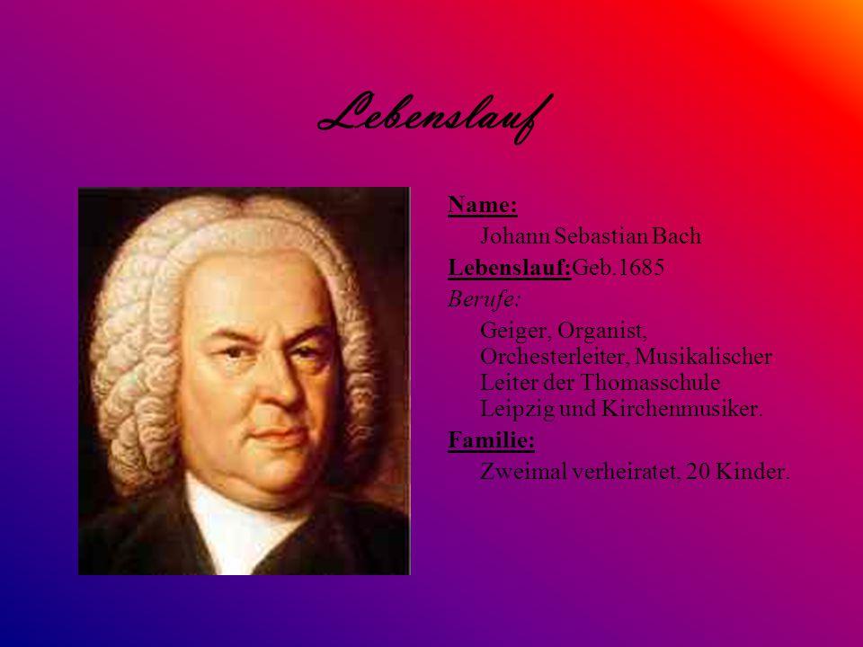 Lebenslauf Name: Johann Sebastian Bach Lebenslauf:Geb.1685 Berufe: