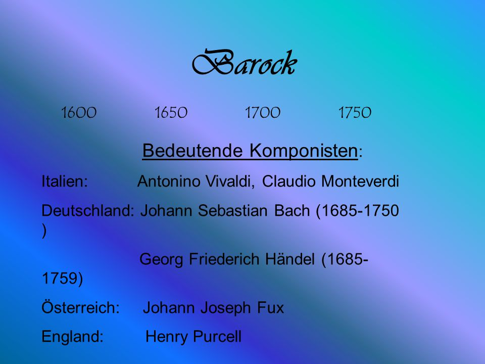 Barock 1600 1650 1700 1750 Bedeutende Komponisten: