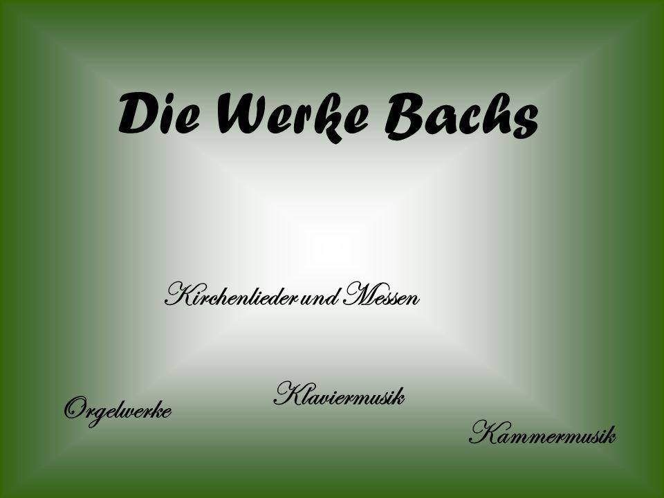 Die Werke Bachs Kirchenlieder und Messen Klaviermusik Orgelwerke