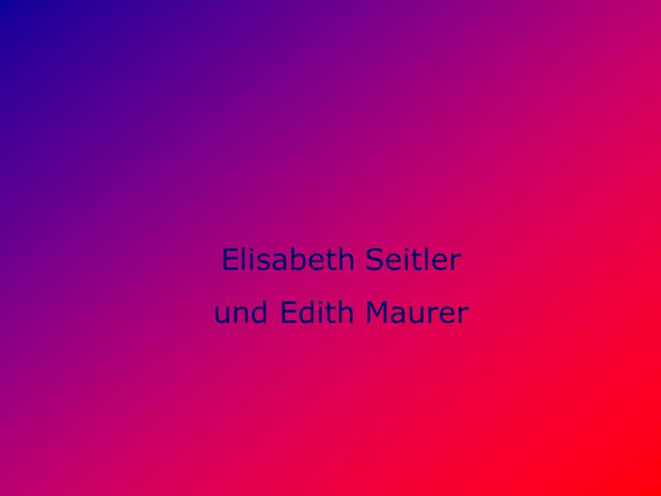 Elisabeth Seitler und Edith Maurer
