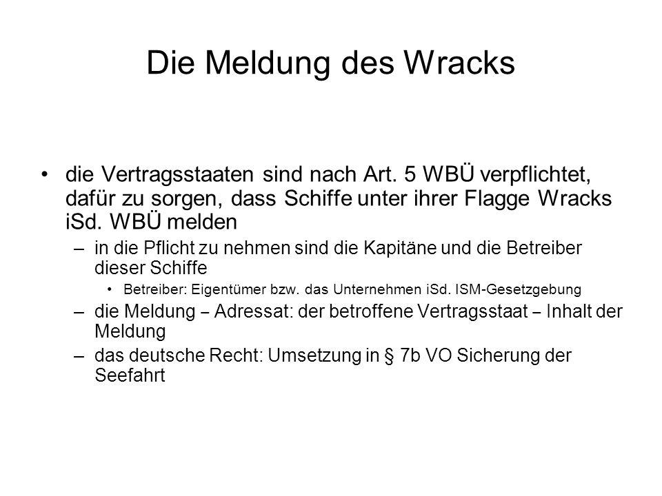 Die Meldung des Wracks die Vertragsstaaten sind nach Art. 5 WBÜ verpflichtet, dafür zu sorgen, dass Schiffe unter ihrer Flagge Wracks iSd. WBÜ melden.