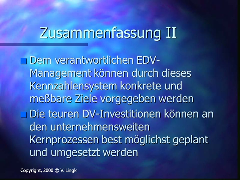Zusammenfassung II Dem verantwortlichen EDV-Management können durch dieses Kennzahlensystem konkrete und meßbare Ziele vorgegeben werden.