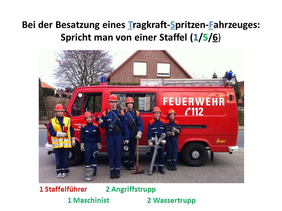 Bei der Besatzung eines Tragkraft-Spritzen-Fahrzeuges: Spricht man von einer Staffel (1/5/6)