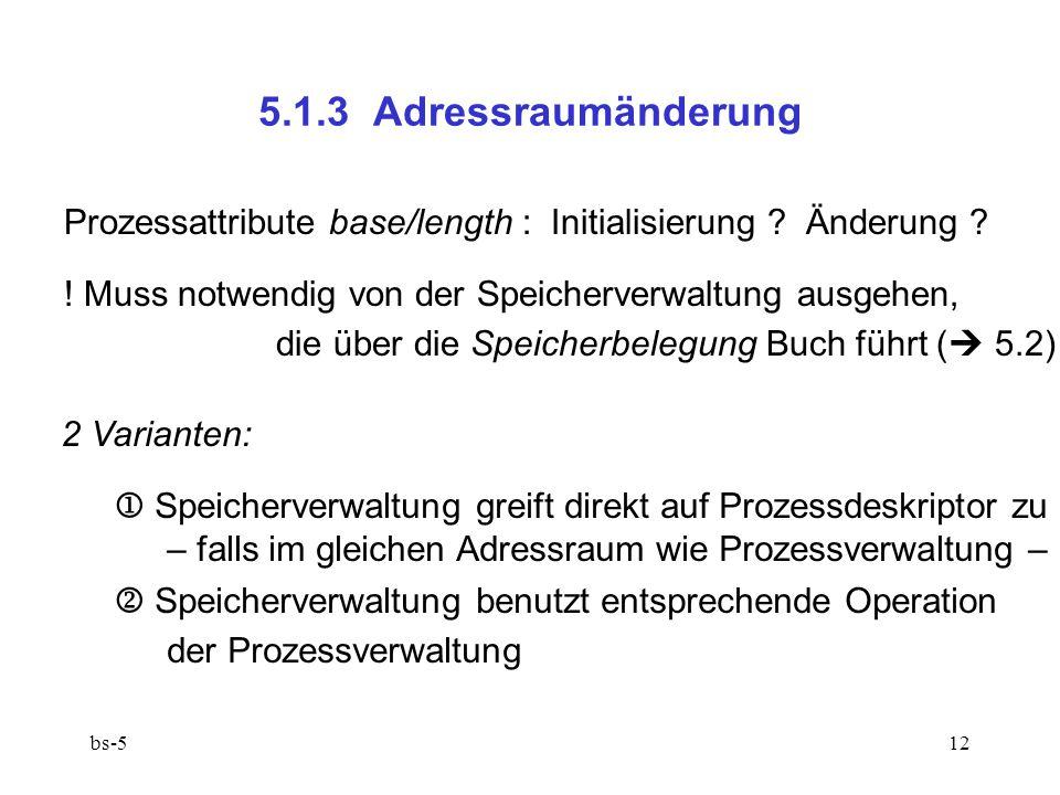 5.1.3 Adressraumänderung Prozessattribute base/length : Initialisierung Änderung ! Muss notwendig von der Speicherverwaltung ausgehen,