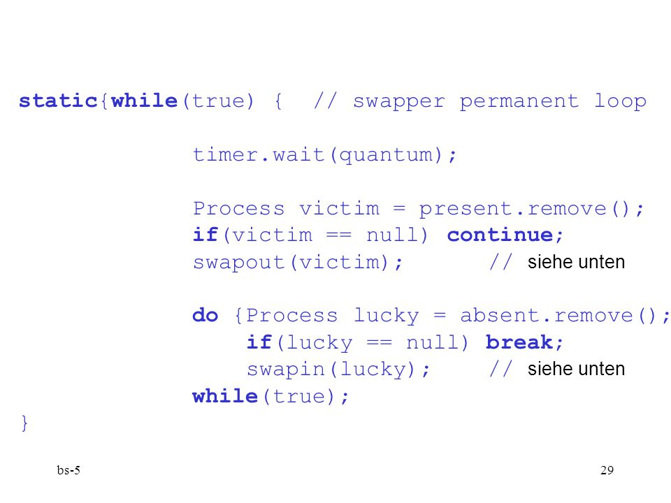 static{while(true) { // swapper permanent loop timer.wait(quantum);