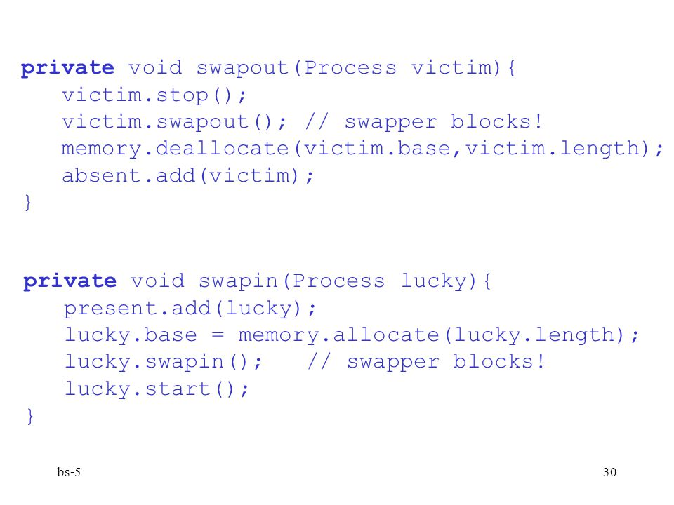 private void swapout(Process victim){ victim.stop();