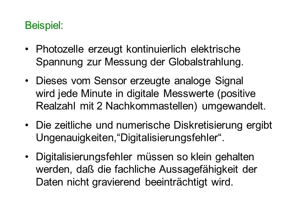Beispiel: Photozelle erzeugt kontinuierlich elektrische Spannung zur Messung der Globalstrahlung.