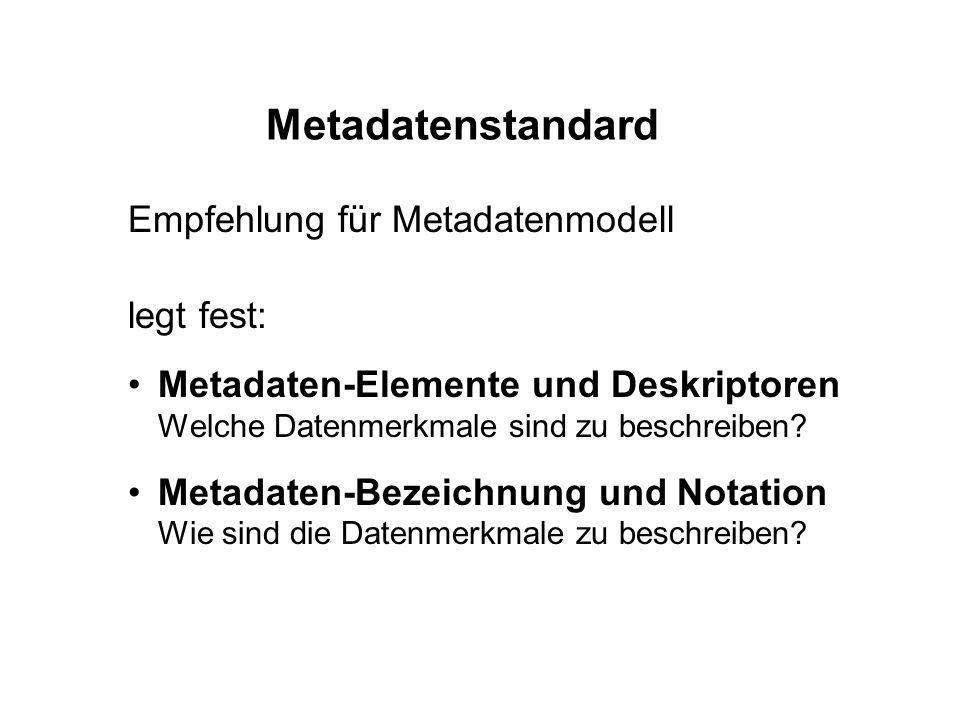 Metadatenstandard Empfehlung für Metadatenmodell legt fest: