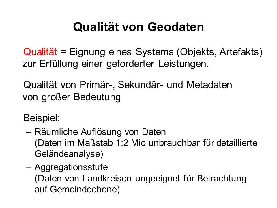 Qualität von Geodaten Qualität = Eignung eines Systems (Objekts, Artefakts) zur Erfüllung einer geforderter Leistungen.