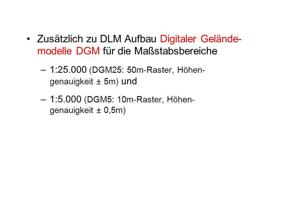 Zusätzlich zu DLM Aufbau Digitaler Gelände- modelle DGM für die Maßstabsbereiche