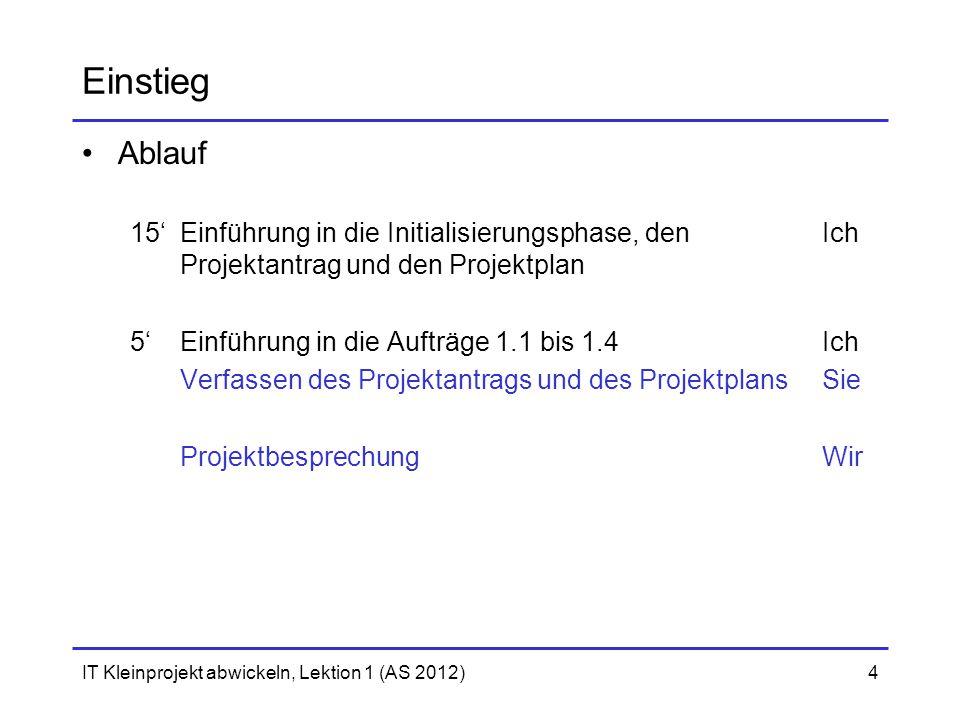 Einstieg Ablauf. 15' Einführung in die Initialisierungsphase, den Ich Projektantrag und den Projektplan.