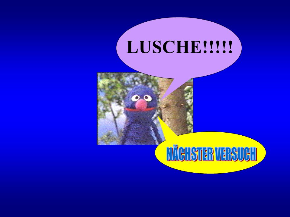 LUSCHE!!!!! NÄCHSTER VERSUCH