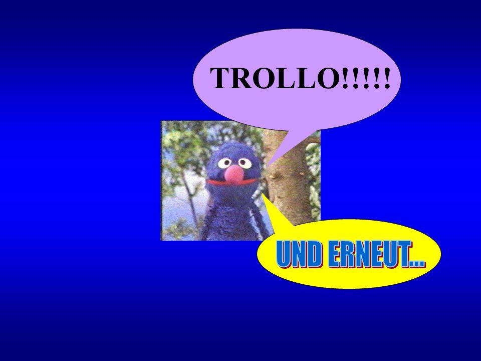 TROLLO!!!!! UND ERNEUT...
