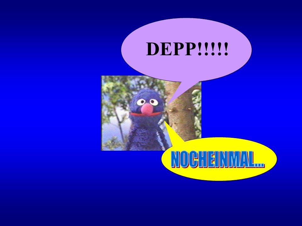 DEPP!!!!! NOCHEINMAL...