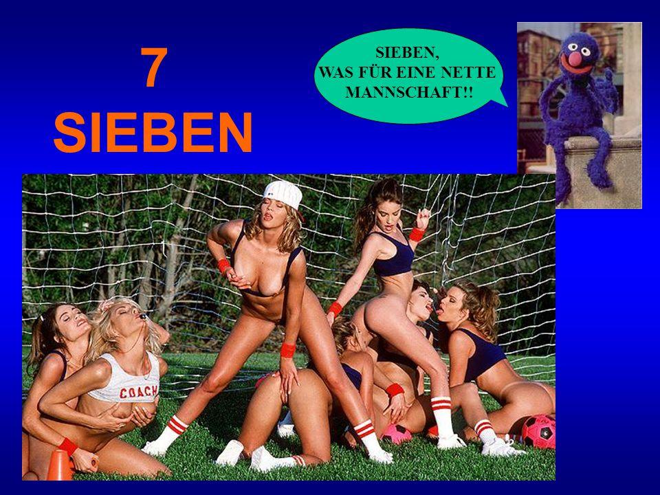 SIEBEN, WAS FÜR EINE NETTE MANNSCHAFT!! 7 SIEBEN